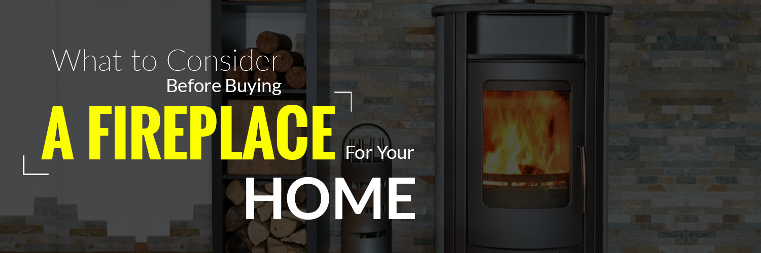 What To Consider Before Buying A Fireplace For Your Home
